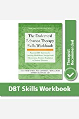 The Dialectical Behavior Therapy Skills Workbook: Practical DBT Exercises for Learning Mindfulness, Interpersonal Effectiveness, Emotion Regulation, ... (A New Harbinger Self-Help Workbook) Paperback
