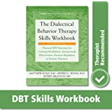The Dialectical Behavior Therapy Skills Workbook: Practical DBT Exercises for Learning Mindfulness, Interpersonal Effectiveness, Emotion Regulation, ... (A New Harbinger Self-Help Workbook)