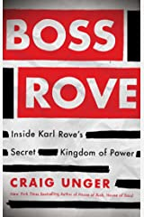 Boss Rove: Inside Karl Rove's Secret Kingdom of Power Kindle Edition