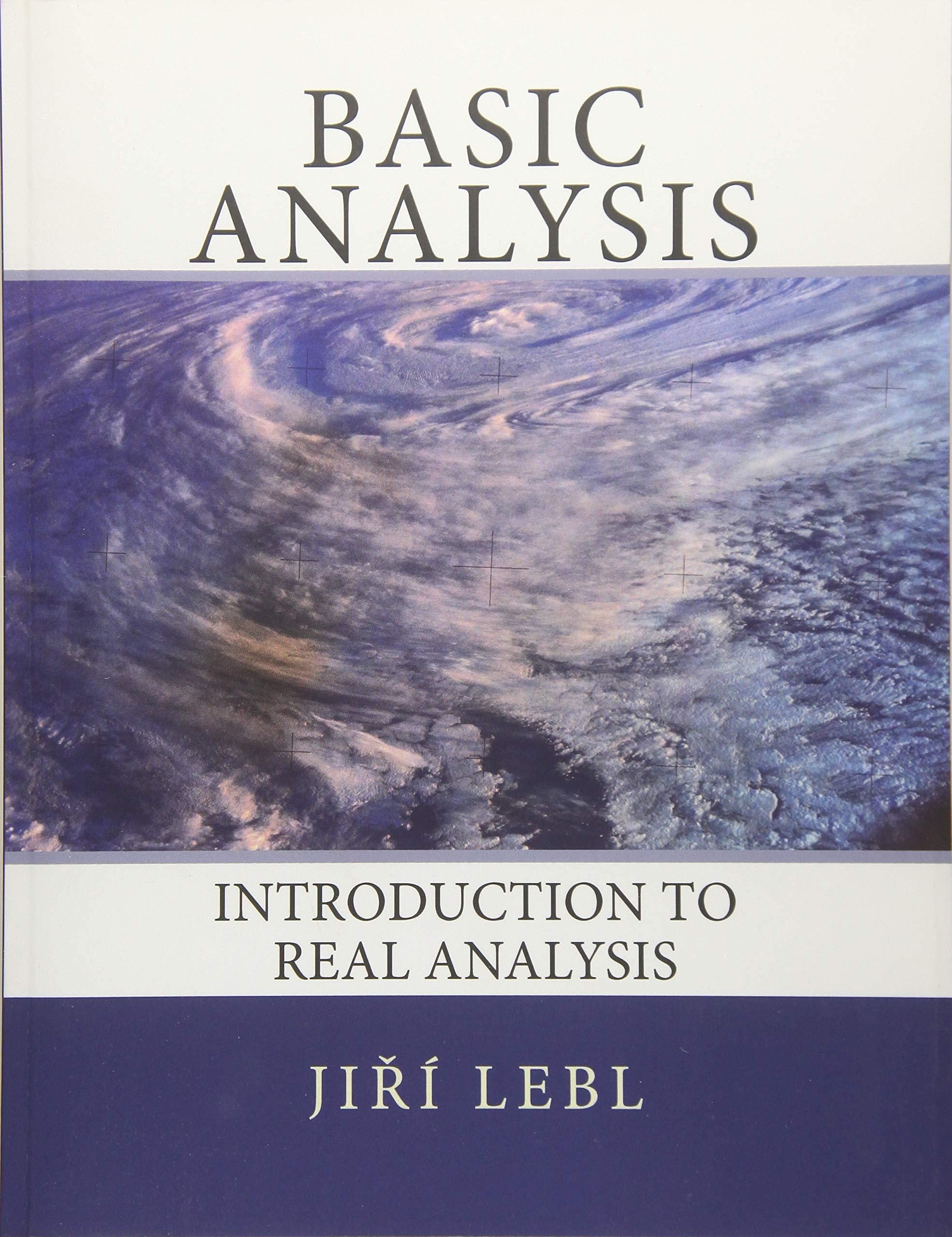 Basic Analysis: Introduction to Real Analysis: Jiri Lebl