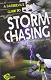 A Daredevil's Guide to Storm Chasing (Daredevils' Guides)