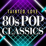Tainted Love 80s Pop Classics