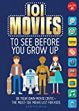 101 Movies to See Before You Grow Up: Be your own movie critic--the must-see movie list for kids (101 Things)