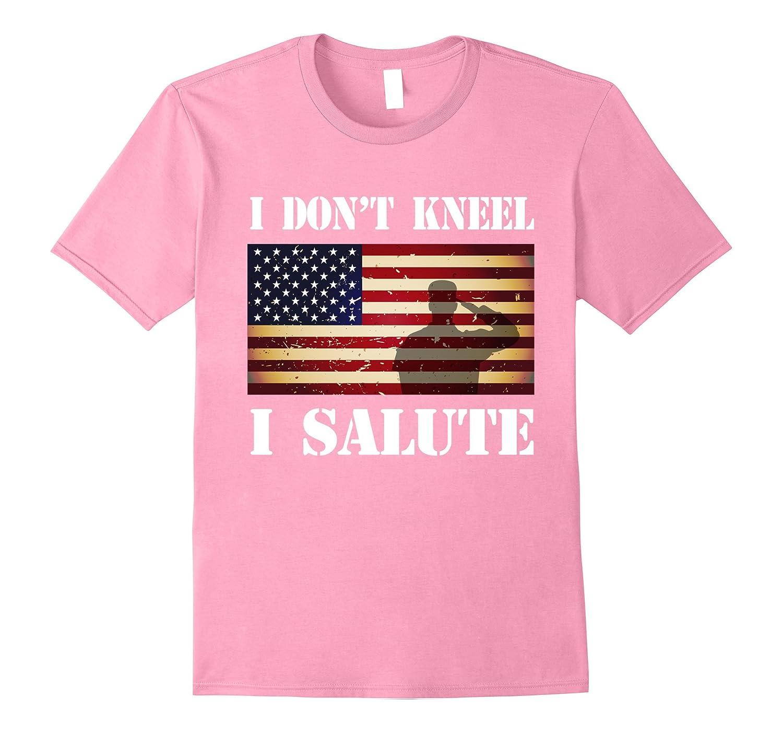 773a048c8 I Dont Kneel I Salute Patriotic Veteran T-Shirt-TJ – theteejob