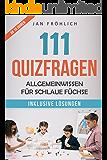111 Quizfragen: Allgemeinwissen für schlaue Füchse (Allgemeinwissen Quiz Kinder, Quizfragen mit Lösungen, Quizfragen Kinder, Quizfragen Kindergeburtstag 10jährige, rätselbuch ab 8 jahre)