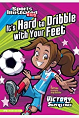 It's Hard to Dribble with Your Feet (Sports Illustrated Kids Victory School Superstars) Kindle Edition