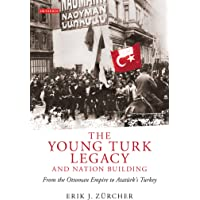 The Young Turk Legacy and Nation Building: From the Ottoman Empire to Ataturk's Turkey