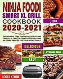 Ninja Foodi Smart XL Grill Cookbook 2020-2021: The Smart XL Grill That Sears, Sizzles, and Crisps. 6 in 1 Indoor…