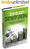 Step by Step Crowdfunding: Everything You Need to Raise Money from the Crowd for Small Business Crowdfunding and Fundraising (English Edition)