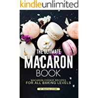 The Ultimate Macaron Book: Macaron Cookie Recipes for all Baking Levels
