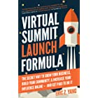 Virtual Summit Launch Formula: The Secret Way To Grow Your Business, Build Your Community & Increase Your Influence Online —