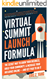 Virtual Summit Launch Formula: The Secret Way To Grow Your Business, Build Your Community & Increase Your Influence…