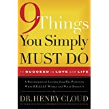 9 Things You Simply Must Do to Succeed in Love and Life: A Psychologist Learns from His Patients What Really Works and What D