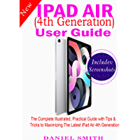 iPad Air (4th Generation) User Guide: The Complete Illustrated, Practical Guide with Tips & Tricks to Maximizing the…
