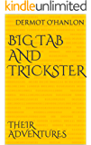 BIG TAB AND TRICKSTER: THEIR ADVENTURES