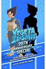 Vegeta Insane: 20th Anniversary Special: The Rise and Fall of one of the web's greatest Dragon Ball Z Websites Kindle Edition