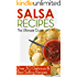 Salsa Recipes: The Ultimate Guide - Over 30 Delicious & Best Selling Recipes