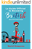 Le Guide Officiel To Becoming British: How to Fit In When You're French