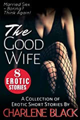 The Good Wife: A Collection of Erotic Short Stories Kindle Edition