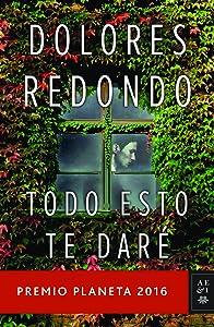 Todo esto te daré: Premio Planeta 2016 (Spanish Edition)