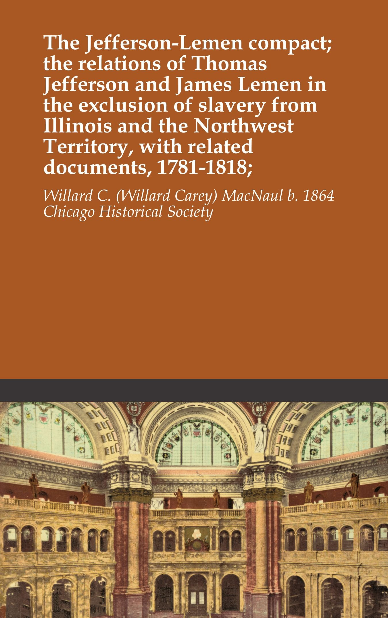 Download The Jefferson-Lemen compact; the relations of Thomas Jefferson and James Lemen in the exclusion of slavery from Illinois and the Northwest Territory, with related documents, 1781-1818; ebook