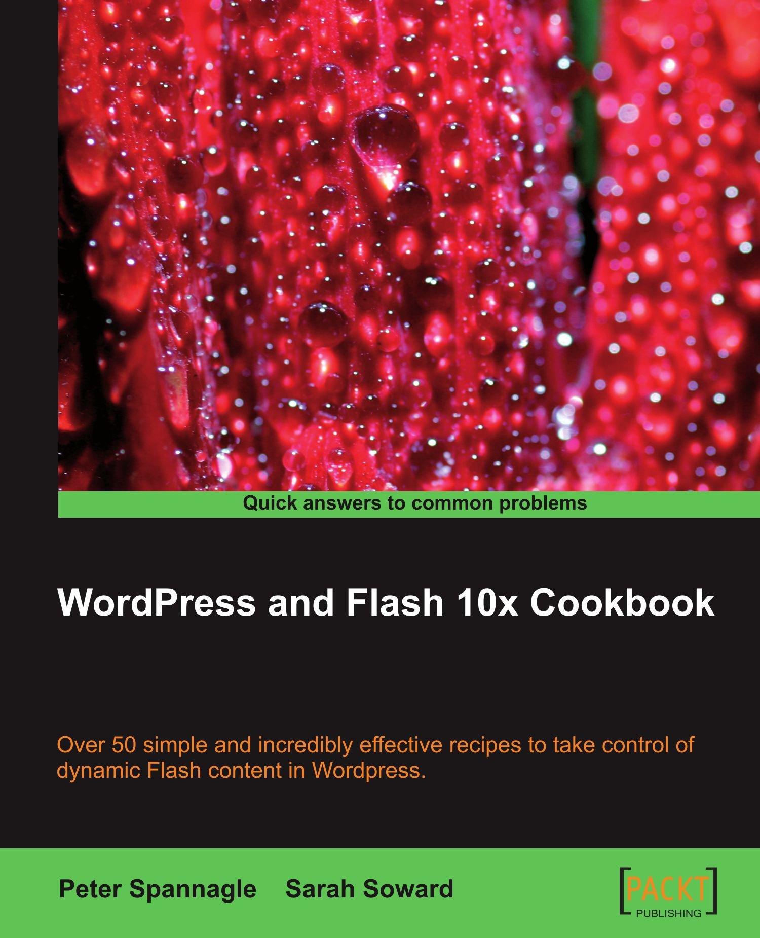 WordPress and Flash 10x Cookbook: Peter Spannagle, Sarah Soward:  9781847198822: Amazon.com: Books