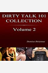 The Complete Dirty Talk 101 Collection, Book 2: Featuring 20 Dirty Talk & Relationship Guides Anyone Can Use Audible Audiobook