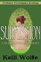 Submission: A Victorian Medical Exam Erotica (Professor Feversham's Academy of Young Women's Correctional Education Book 6) Kindle Edition