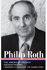 Philip Roth: The American Trilogy 1997-2000 (LOA #220): American Pastoral / I Married a Communist / The Human Stain (Library of America Philip Roth Edition) Hardcover