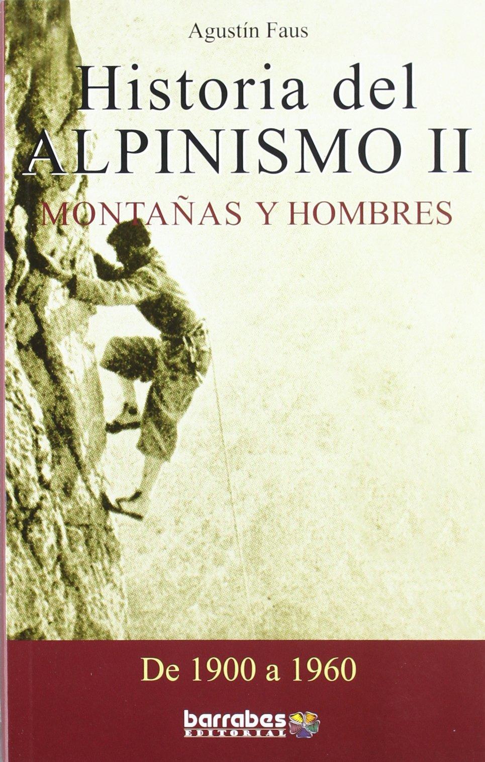 Historia del alpinismo II 1900-1960 - montañas y hombres ...