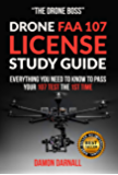 DRONE FAA 107 LICENSE STUDY GUIDE: EVERYTHING YOU NEED TO KNOW TO PASS YOUR 107 TEST THE 1ST TIME