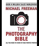 The Photography Bible: Exposure > Light & Lighting > Composition > Digital Editing (Michael Freeman's Photo School)