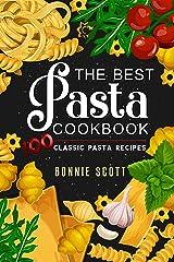The Best Pasta Cookbook: 100 Classic Pasta Recipes Kindle Edition