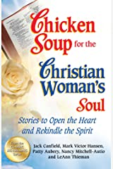 Chicken Soup for the Christian Woman's Soul: Stories to Open the Heart and Rekindle the Spirit Kindle Edition