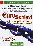 Euroschiavi. Chi si arricchisce davvero con le nostre tasse? La Banca d'Italia, le contraddizioni del debito pubblico e i segreti del signoraggio