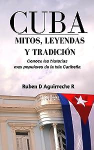 Cuba Mitos, Leyendas y Tradición: Los veinte cuentos e historias mas populares de Cuba