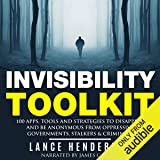 Invisibility Toolkit: 100 Ways to Disappear and How to Be Anonymous From Oppressive Governments, Stalkers & Criminals