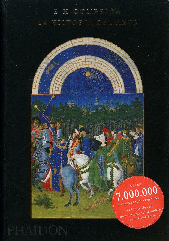 La Historia Del Arte - 16ª Edición Tapa blanda – 10 sep 2013 E.H. Gombrich Phaidon 0714898708 ARTI