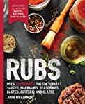 Rubs: 2nd Edition: Over 150 recipes for the perfect sauces, marinades, seasonings, bastes, butters and glazes
