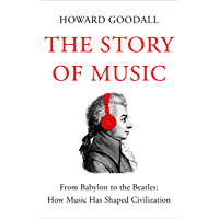 The Story of Music: From Babylon to the Beatles: How Music Has Shaped Civilization book cover