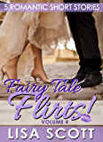 Fairy Tale Flirts! 5 Romantic Short Stories (The Flirts! Short Stories Collections Book 4)
