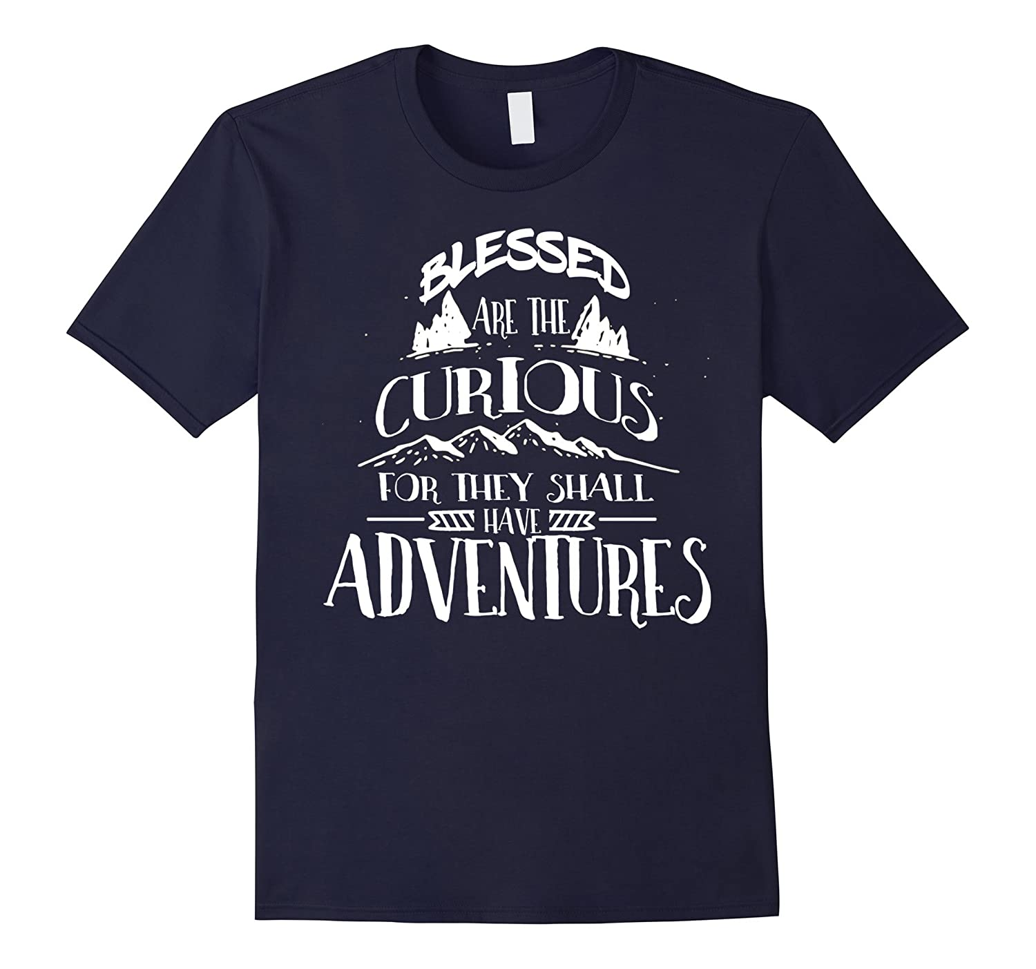 Blessed Are The Curious For They Shall Have Adventures Shir-CL