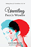 Unveiling Paul's Women: Making Sense of 1 Corinthians 11:2–16