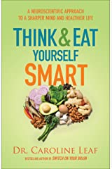 Think and Eat Yourself Smart: A Neuroscientific Approach to a Sharper Mind and Healthier Life Kindle Edition