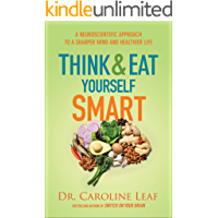 Think and Eat Yourself Smart: A Neuroscientific Approach to a Sharper Mind and Healthier Life (English Edition)
