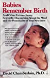 Babies Remember Birth: And Other Extaordinary Scientific Discoveries About the Mi