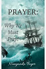 Prayer: Why We Must Pray! Kindle Edition