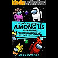 La guía no oficial de Among Us Volumen Dos: 50 consejos y trucos más para convertirse en un impostor experto y un…