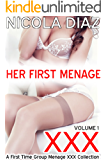 HER FIRST MENAGE - A First Time Group Menage XXX Collection Volume 1 - 3 Short Story Collection of Group Menage, Exhibitionism, Outdoor Public Gang Naughtiness ... Time Group Menage XXXrated Collection)