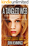 A TANGLED WEB - MARK KANE MYSTERIES - BOOK SEVEN: A Private Investigator Crime Series of Murder, Mystery, Suspense & Thriller Stories with more Twists and Turns than a Roller Coaster